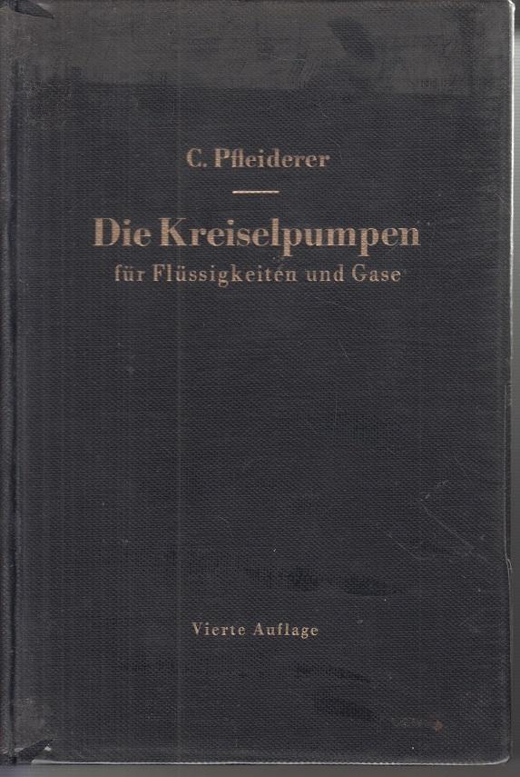 Die Kreiselpumpen für Flüssigkeiten und Gase. Wasserpumpen, Ventilatoren, Turbogebläse, Turbokompressoren. 4. Aufl.