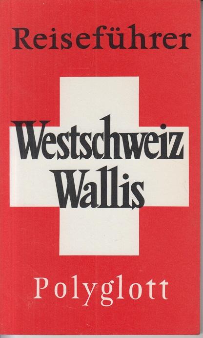 Reiseführer Westschweiz Wallis. Polyglott. 6. Aufl.