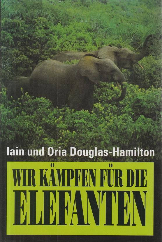 Wir kämpfen für die Elefanten. Iain und Oria Douglas-Hamilton.