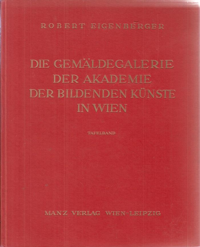 Eigenberger, Robert Die Gemäldegalerie der Akademie der Bildenden Künste.
