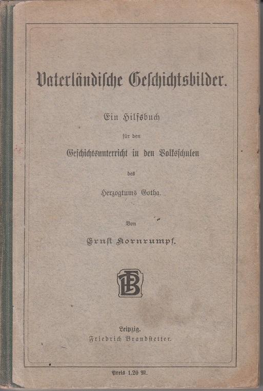 Vaterländische Geschichtsbilder. Ein Hilfsbuch für den Geschichtsunterricht in den Volkschulen des Herzogtums Gotha.