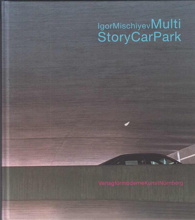 Multi-story car park. Igor Mischiyev. Ed. Christian Rattemeyer & Marc Glöde.