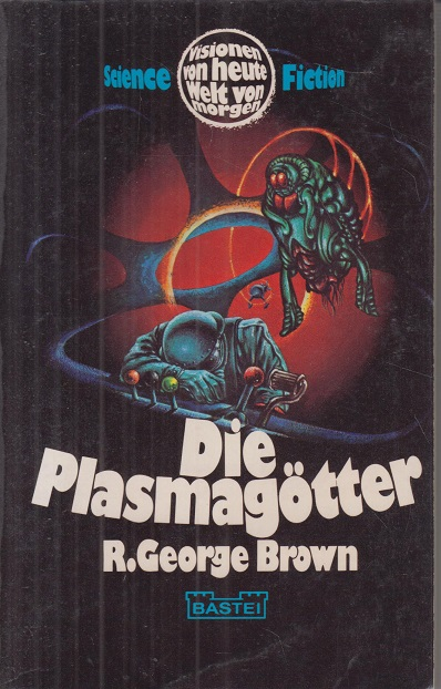 Die Plasmagötter : Science-fiction-Roman. R. George Brown. [Übertr. ins Dt. von Birgit Ress-Bohusch] / Bastei Lübbe ; Nr. 21002 : Science Fiction