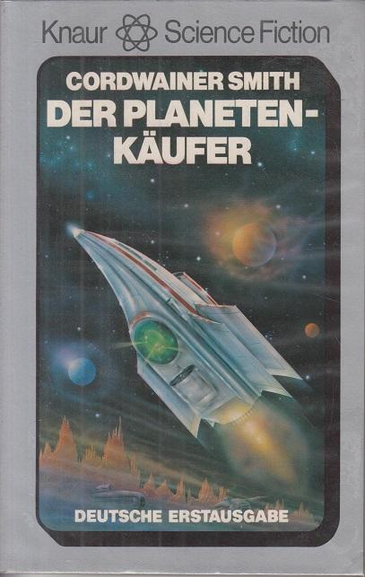 Smith, Cordwainer (Verfasser) Der Planeten-Käufer : Science-fiction-Roman. Cordwainer Smith. [Aus d. Amerikan. von Thomas Ziegler] / Knaur[-Taschenbücher] ; 5720 : Knaur-Science-fiction Dt. Erstausg.