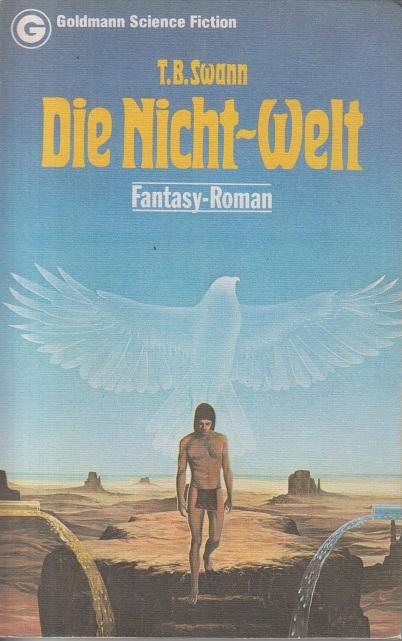 Die Nicht-Welt : Fantasy-Roman = The not-world. T. B. Swann. [Ins Dt. übertr. von Tony Westermayr] / Goldmann-Science-fiction ; 23262; Ein Goldmann-Taschenbuch