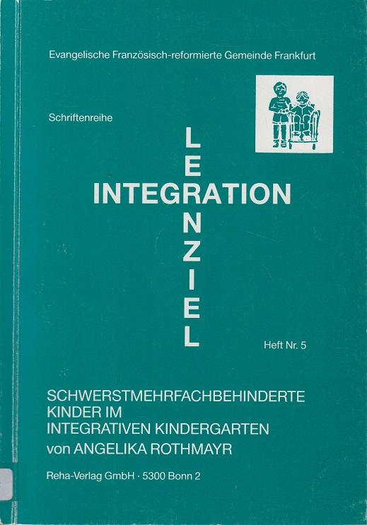 Lernziel Integration. Heft 5. Schwerstmehrfachbehinderte Kinder im Integrativen Kindergarten.