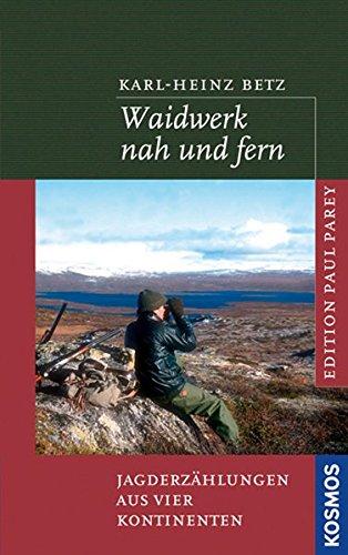 Waidwerk nah und fern: Jagderzählungen aus vier Kontinenten. Auflage: 1.,
