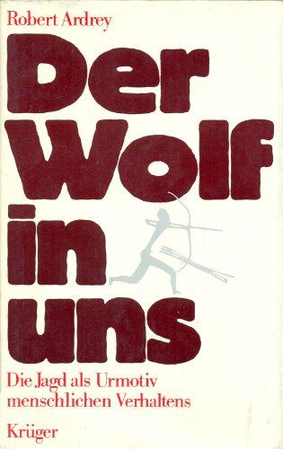 Der Wolf in uns. Die Jagd als Urmotiv menschlichen Verhaltens.