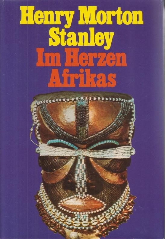 Henry, Morton Stanley und Benesch Kurt Im Herzen Afrikas 1. Aufl.