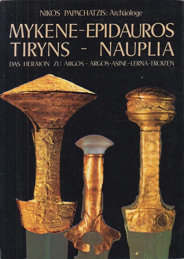Mykene - Epidauros - Tiryns - Nauplia As Heraion zu Argos - Argos - Asinie - Lerna - Troizen