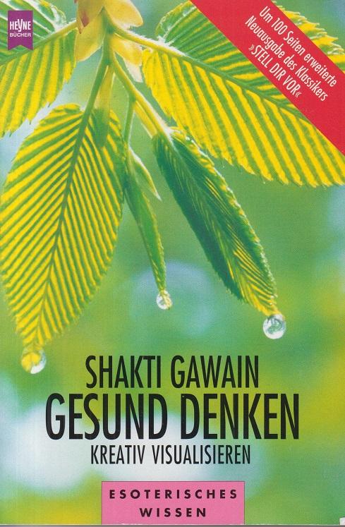 Gawain, Shakti Gesund denken - Kreativ visualisieren.