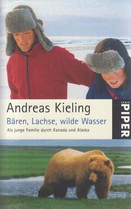 Kieling, Andreas Bären, Lachse, wilde Wasser: Als junge Familie durch Kanada und Alaska
