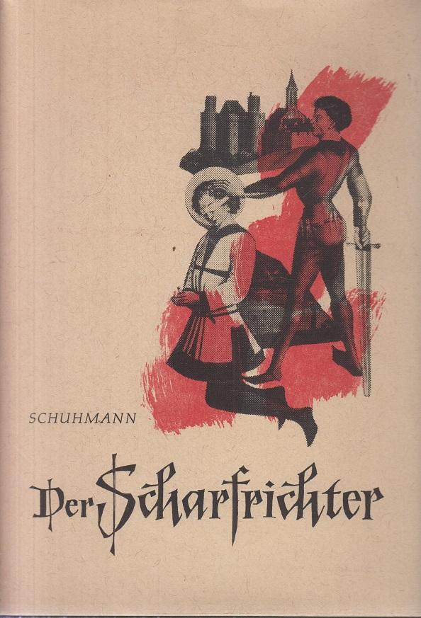 Helmut Schuhmann Der Scharfrichter. Seine Gestalt - seine Funktion.