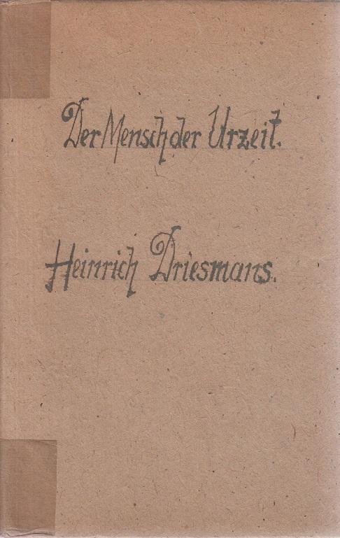 Heinrich Driesmans Der Mensch der Urzeit . Kunde über Lebensweise, Sprache und Kultur des vorgeschichtlichen Menschen in Europa und Asien