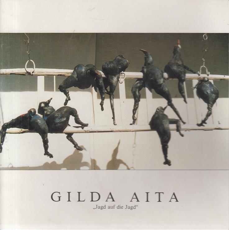 """Gilda Aita. """"Jagd auf die Jagd"""". Mit einer Einführung von Otto Breicha."""