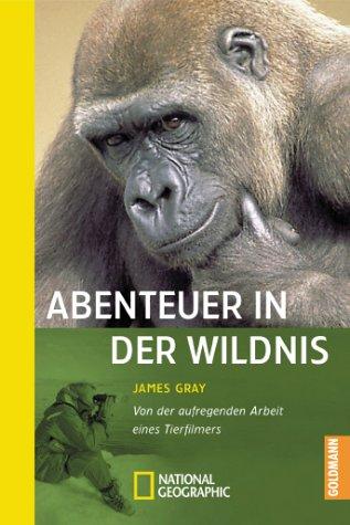 Abenteuer in der Wildnis Dt. Erstausg., 1. Aufl.