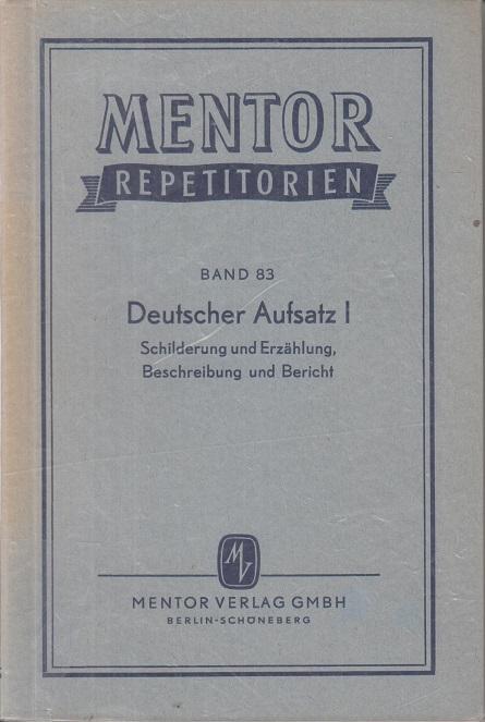 Deutscher Aufsatz I. Schilderung und Erzählung, Beschreibung und Bericht. Mentor-Repetitorien Band 83. 5. Auflage.