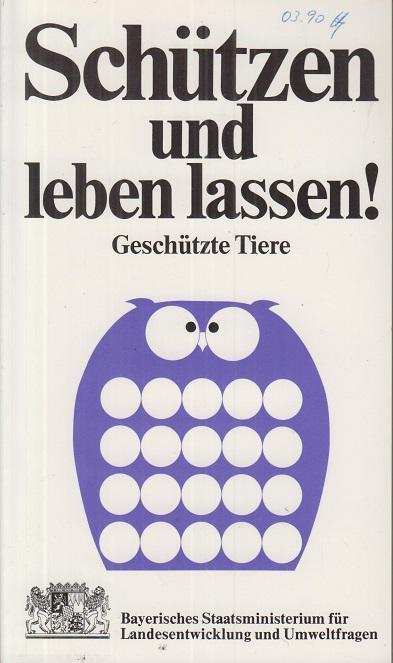 Lippoldmüller, Wieland [Mitverf.] Schützen und leben lassen! Die in Bayern geschützten Tiere. 7. aktual. Aufl.