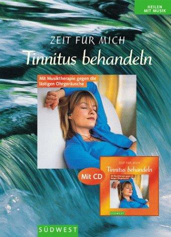 Zeit für mich - Tinnitus behandeln : mit Musiktherapie gegen die lästigen Ohrgeräusche ; mit CD. Heilen mit Musik