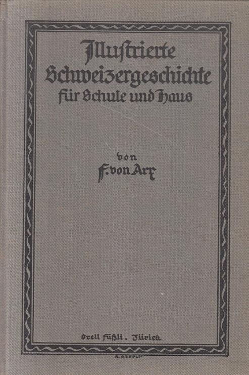 Illustrierte Schweizergeschichte für Schule und Haus. Sechste, neu bearbeitete Auflage.
