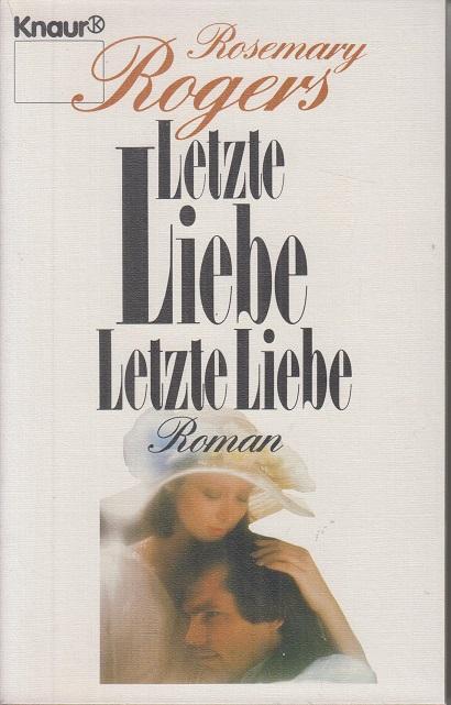 Rogers, Rosemary Letzte Liebe Letzte Liebe (Knaur Taschenbücher. nr. 1271)