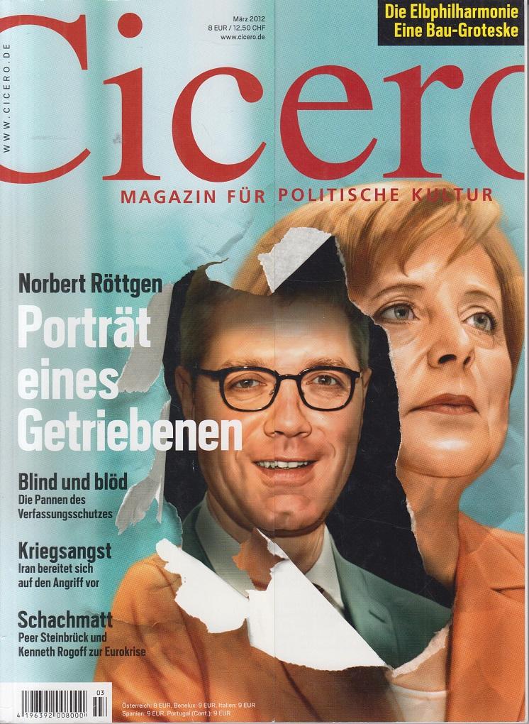 CICERO - Magazin für politische Kultur März 2012 Portät eines Getriebenen