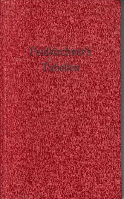 Feldkirchner, Johannes Feldkirchner´s Tabellen - Zins- u. Amortisations-Tabellen - In vier Sprachen 5. erw. Auflage