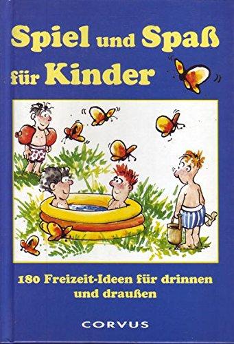 Spiel und Spaß für Kinder 180 Freizeitideen für drinnen und draußen Auflage: o. A.