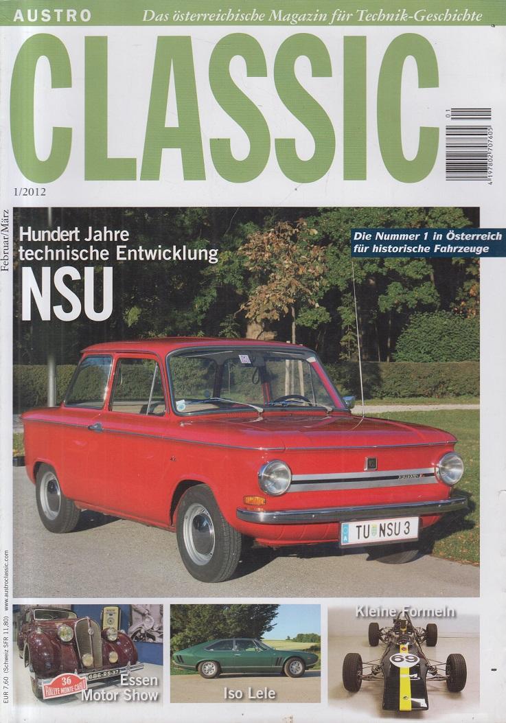 Austro Classic. 1/2012. Hundert Jahre technische Entwicklung NSU, Essen Motor Show, Iso Lele. Das österreichische Magazin für Technik-Geschichte.