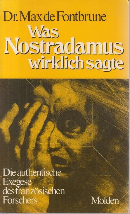 Fontbrune, Max de und Nostradamus Was Nostradamus wirklich sagte 1. Aufl.