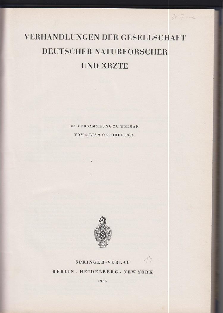 Verhandlungen der Gesellschaft deutscher Naturforscher und Ärzte. 103. Versammlung zu Weimar vom 4. - 9. 10. 1964