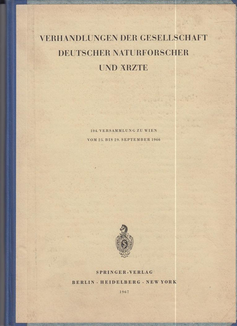 Verhandlungen der Gesellschaft deutscher Naturforscher und Ärzte. 104. Versammlung zu Wien vom 25. bis 29. September 1966.