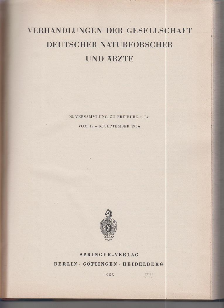 Verhandlungen der Gesellschaft Deutscher Naturforscher und Ärzte. 98. Versammlung zu Freiburg i. Br. vom 12. - 16. September 1954 und 99. Versammlung zu Hamburg vom 23. - 26. September 1956.