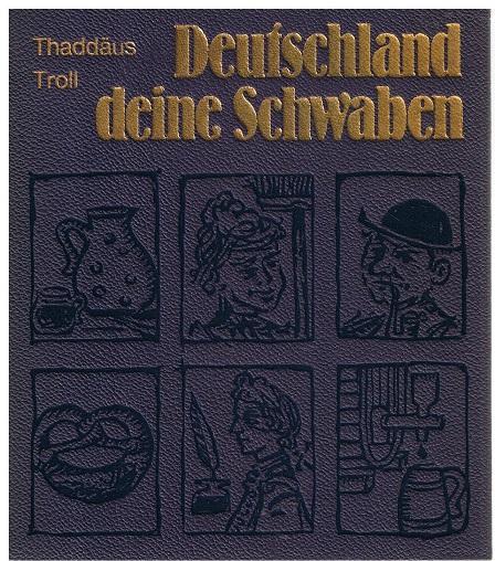 Deutschland deine Schwaben. Vordergründig und hinterrücks betrachtet