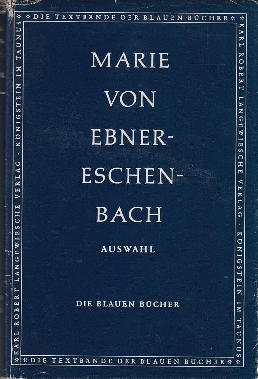 Eine Auswahl aus ihren Werken und ein biographisches Nachwort von Franz Nabl Erste bis Fünfzehntausendste Auflage