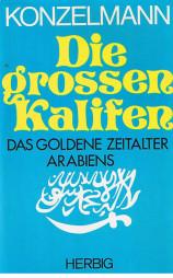 Die grossen Kalifen. Das große Zeitalter Arabiens.