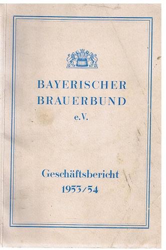 Bayerischer Brauerbund e.V. Geschäftsbericht 1953/54 (1.4.53-30.9.54)