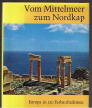 Vom Mittelmeer zum Nordkap Europa in 120 Farbaufnahmen