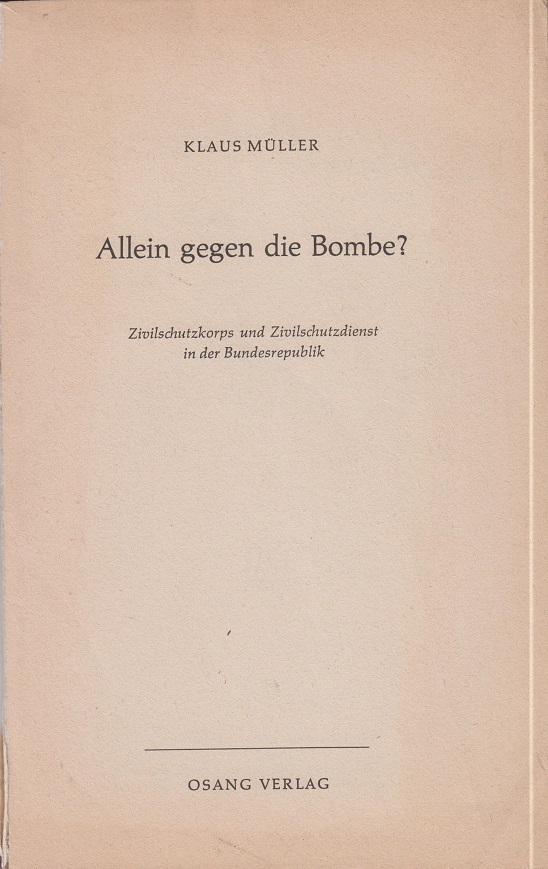 Allein gegen die Bombe? Zivilschutzkorps und Zivilschutzdienst in der Bunderrepublik.