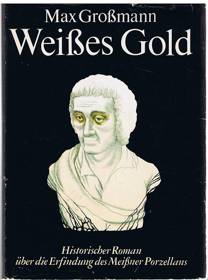 Weißes Gold Historischer Roman über die Erfindung des Meißner Porzellans 2. Auflage