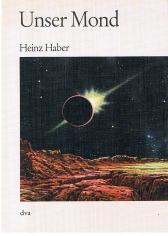 Unser Mond. Naturgeschichte und Erforschung des Erdtrabanten.