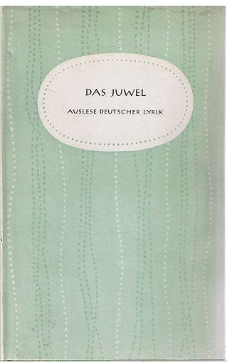 Das Juwel : Auslese deutscher Lyrik aus 8 Jahrhunderten 2. Auflage