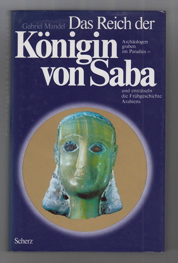 Das Reich der Königin von Saba. Archäologen graben im Paradies und enträtseln die Frühgeschichte Arabiens.