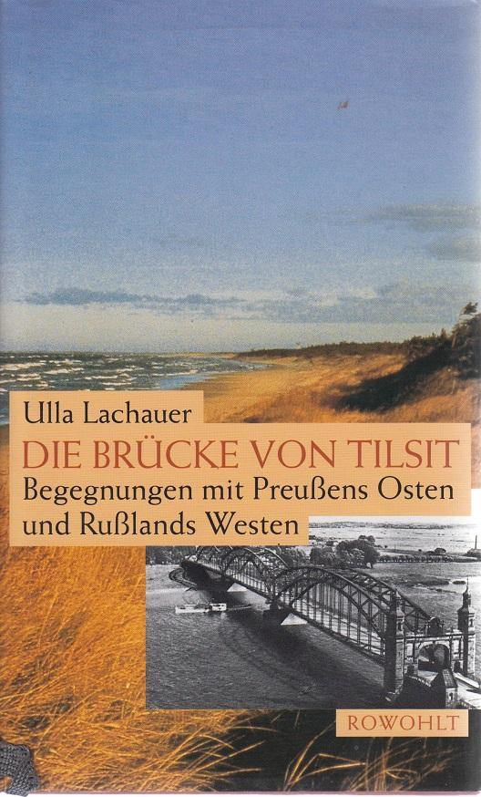 Die Brücke von Tilsit. Begegnungen mit Preussens Osten und Russlands Westen 1. Auflage