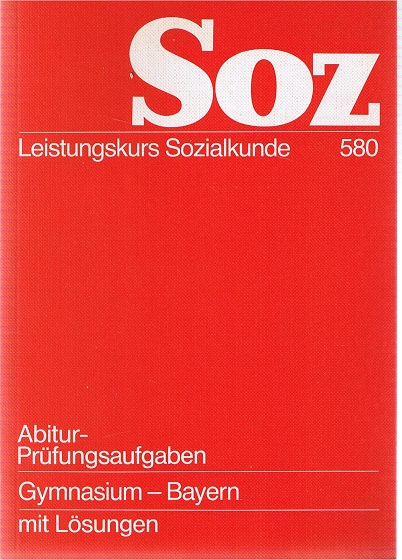 Leistungskurs Sozialkunde. Abitur-Prüfungsaufgaben. Gymnasium - Bayern mit Lösungen. Nr. 580 12. ergänzte Auflage 1990