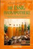 Die Essig-Hausapotheke Gesund leben und natürlich heilen mit Apfelessig, Kräuteressig &amp, Co. 3. Aufl.