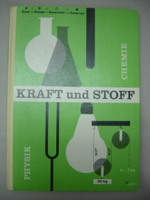 Kraft und Stoff Ein Arbeits- und Lernbuch der Physik und Chemie für Volksschüler I. Physik