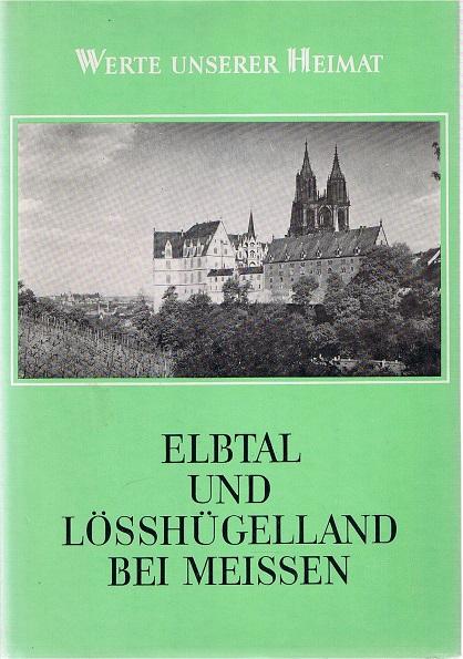 Elbtal und Lösshügelland bei Meissen Ergebnisse d. heimatkundl. Bestandsaufnahme in d. Gebieten von Hirschstein u. Meissen 32. Band
