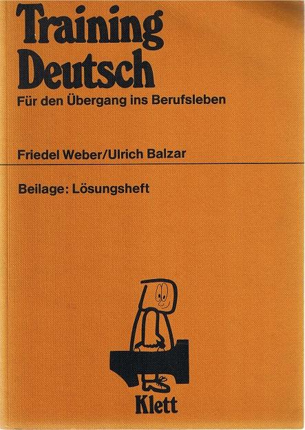 Weber, Friedel und Ulrich Balzar Training Deutsch. Für den Übergang ins Berufsleben Beilage: Lösungsheft 1. Auflage