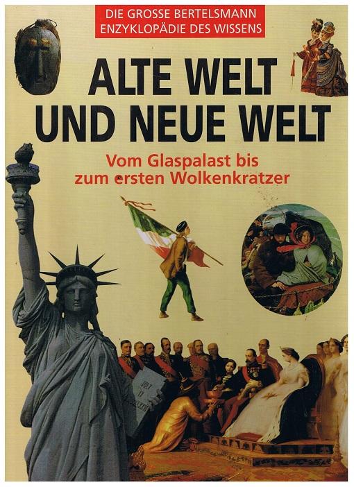 Alte Welt und neue Welt. Vom Glaspalast bis zum ersten Wolkenkratzer. Die große Bertelsmann Enzyklopädie des Wissens.